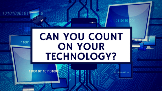 Can you count on your technology?