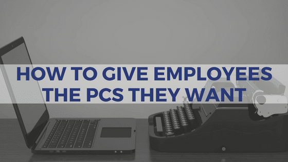 How To Give Employees The PC They Want