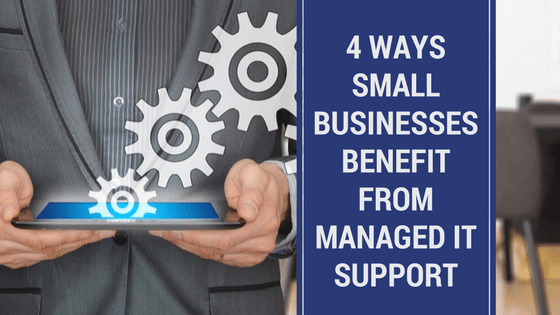 4 Ways Small Businesses Benefit from Managed IT Support